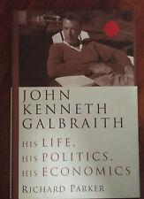 John Kenneth Galbraith : His Life, His Politics, His Economics by Richard...5211