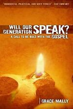 Will Our Generation Speak? : A Call to Be Bold with the Gospel by Grace Mally...