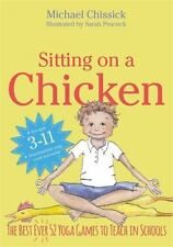 Sitting on a Chicken: The Best (Ever) 52 Yoga Games to Teach in Schools (Paperba