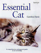 Essential Cat: A Comprehensive and Practical Guide to Cat Ownership, Davis, Caro