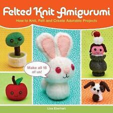 Felted Knit Amigurumi: How to Knit, Felt and Create Adorable Projects by Lisa E…