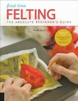 First Time Felting : The Absolute Beginner's Guide, Paperback by Lane, Ruth, ...