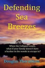 Defending Sea Breezes : When the Collapse Comes, What If Your Family Doesn't...