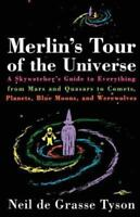 Merlin's Tour of the Universe: A Skywatcher's Guide to Everything from Mars and