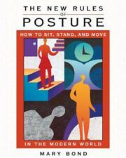 the New Rules of Posture: How to Sit, Stand and Move in the Modern World by Mary