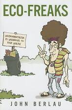 Eco-Freaks: Environmentalism Is Hazardous to Your Health! Berlau, John Hardcove