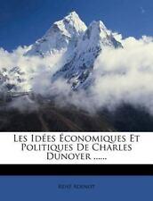 Les Idées Économiques Et Politiques De Charles Dunoyer ...... (French Edition)