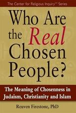 Who Are the Real Chosen People?: The Meaning of Choseness in Judaism, Christiani