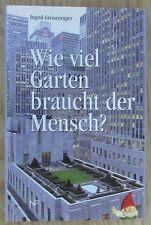Wie viel Garten braucht der Mensch * Ingrid Greisenegger 2003