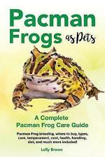 Pacman Frogs as Pets: Pacman Frog Breeding, Where to Buy, Types, Care, Temper...