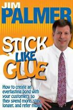 Stick Like Glue : How to Create an Everlasting Bond with Your Customers So...