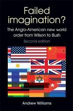 Failed Imagination?: The Anglo-American New World Order from Wilson to Bush, Sec