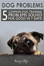 Dog Problems : 5 Common Dog Training Problems Solved for Good in 7 Days! by...