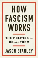 HOW FASCISM WORKS: The Politics of Us and Them  by Jason Stanley (0525511830)