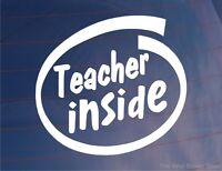 TEACHER INSIDE Novelty/Fun Car/Van/Window/Bumper/Laptop Vinyl Sticker/Decal