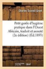 Petit Guide D'Hygia]ne Pratique Dans L'Ouest Africain, Traduit Et Annota(c),...