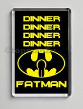 New FATMAN Quality Fridge Magnet. Dinner Dinner - Funny, Parody, Cheeky, Joke!