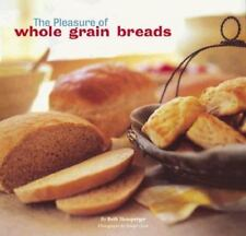 The Pleasure of Whole Grain Breads by Beth Hensperger (1999, Paperback)