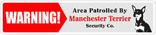 "*Aluminum* Warning Area Patrolled By Manchester Terrier 4""x18"" Metal Sign"