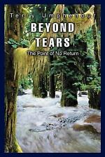 Beyond Tears : The Point of No Return by Terry Umphenour (2005, Paperback)