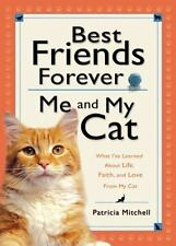 BEST FRIENDS FOREVER: ME AND MY CAT: What I've Learned About Life, Love,and Fait