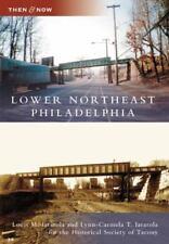 Then and Now: Lower Northeast Philadelphia by Louis M. Latarola, Lynn-Carmela...