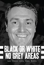 Black Or White No Grey Areas ***SIGNED*** by NUFC Legend Lee Clark
