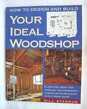 How to Design and Build Your Ideal Woodshop by Bill Stankus (1998, SC Paperback)