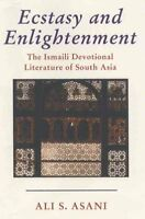 Ecstasy and Enlightenment: The Ismaili Devotional Literature of South Asia by...