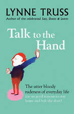 Talk to the Hand The Utter Bloody Rudeness of Everyday Life by Lynne Truss HB DJ
