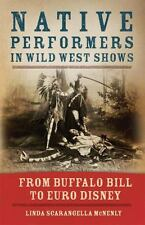 Native Performers in Wild West Shows : From Buffalo Bill to Euro Disney by...