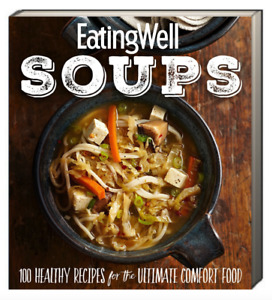 Eatingwell Soups: 100 Healthy Recipes for the Ultimate Comfort Food (paperback)