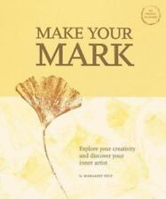 Make Your Mark: Explore Your Creativity and Discover Your Inner Artist