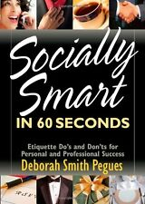 SOCIALLY SMART IN 60 SECONDS: Etiquette Dos and Donts for Personal and Profess