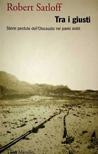 SATLOFF Tra i giusti Storie perdute dell'Olocausto nei paesi arabi MARSILIO 2008