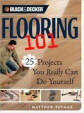 Black & Decker Flooring 101: 25 Projects You Really Can Do Yourself (Black & De