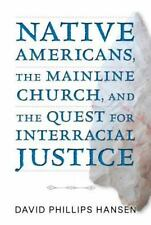 Native Americans, the Mainline Church, and the Quest for Interracial Justice...
