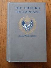 The Greeks Triumphant; Balkan war 1912-1913 - Captain A.H. Trapmann *1915*