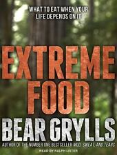 Extreme Food : What to Eat When Your Life Depends on It by Bear Grylls (2015,...