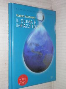 IL CLIMA E IMPAZZITO Robert Sadourny Barbera editore I perche della scienza 2004