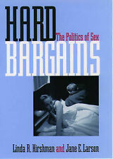 HARD BARGAINS: THE POLITICS OF SEX., Hirshman, Linda R. & Jane E. Larson., Used;