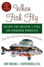 When Fish Fly: Lessons for Creating a Vital and Energized Workplace from the Wor