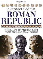 Chronicle of the Roman Republic: The Rulers of Ancient Rome from Romulus to...