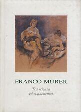 Tra scienza ed evanescenza: dipinti e disegni di Franco Murer.