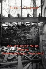 Athiest Who Prays : (Paradoxical Poetry) by Frank R. Chappell (2004, Paperback)