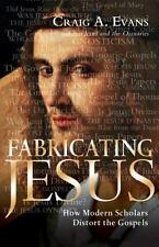 Fabricating Jesus : How Modern Scholars Distort the Gospels by Craig A. Evans...
