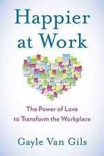 Happier at Work: The Power of Love to Transform the Workplace (Paperback or Soft