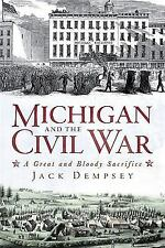 Michigan and the Civil War: A Great and Bloody Sacrifice (Civil War Series) [...