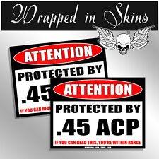 Protected By .45 ACP  Funny Ammo Gun Attention Decal Funny Sticker 2 Pack
