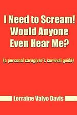 I Need to Scream! Would Anyone Even Hear Me? (a personal caregiver's survival gu